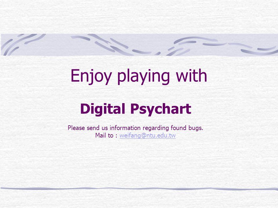 Enjoy playing with Digital Psychart Please send us information regarding found bugs. Mail to : weifang@ntu.edu.twweifang@ntu.edu.tw