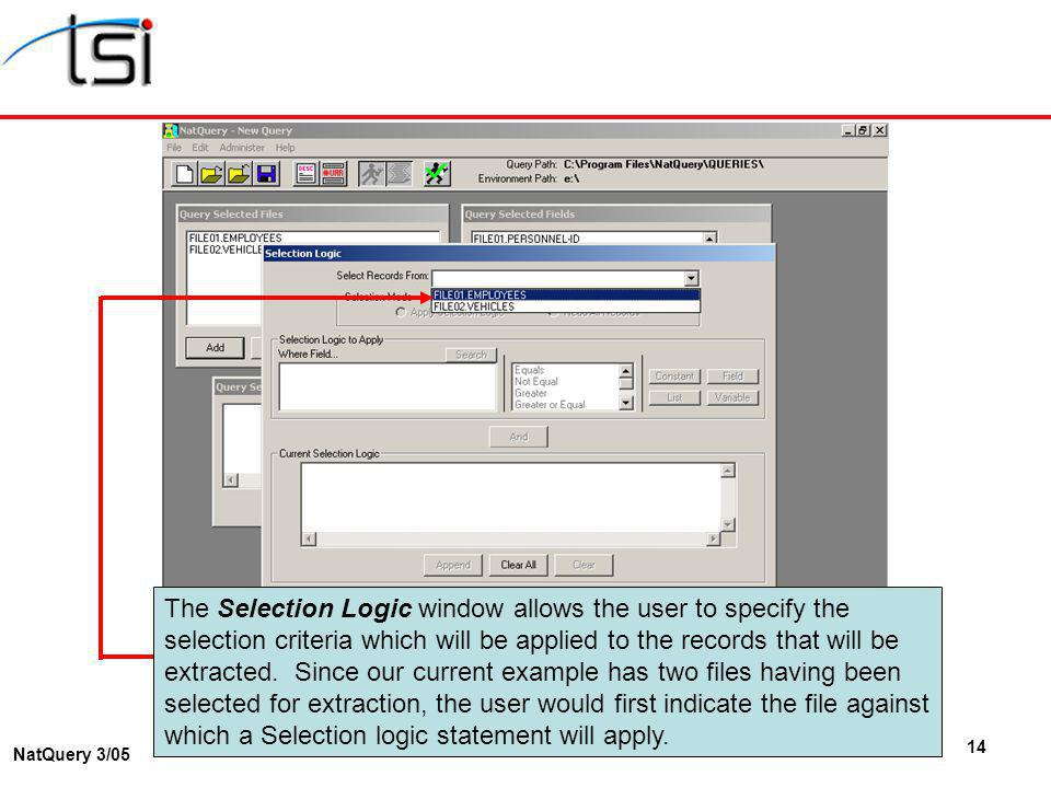 14 NatQuery 3/05 The Selection Logic window allows the user to specify the selection criteria which will be applied to the records that will be extracted.