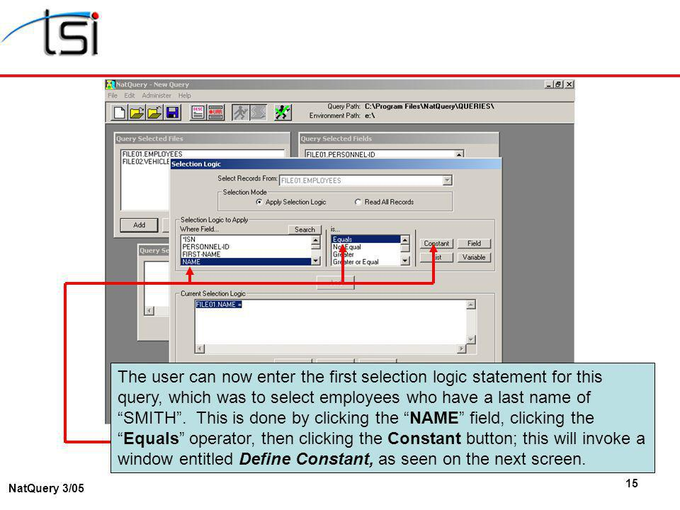 15 NatQuery 3/05 The user can now enter the first selection logic statement for this query, which was to select employees who have a last name of SMIT