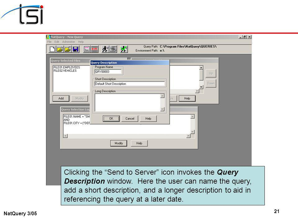 21 NatQuery 3/05 Clicking the Send to Server icon invokes the Query Description window.