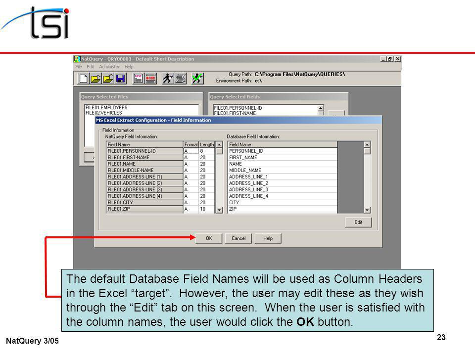 23 NatQuery 3/05 The default Database Field Names will be used as Column Headers in the Excel target.
