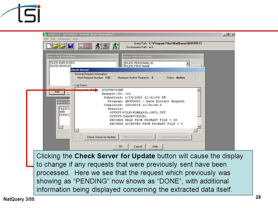 28 NatQuery 3/05 Clicking the Check Server for Update button will cause the display to change if any requests that were previously sent have been processed.