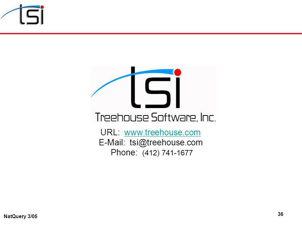 36 NatQuery 3/05 URL: www.treehouse.com E-Mail: tsi@treehouse.com Phone: (412) 741-1677www.treehouse.com
