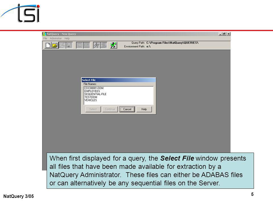 5 NatQuery 3/05 When first displayed for a query, the Select File window presents all files that have been made available for extraction by a NatQuery Administrator.