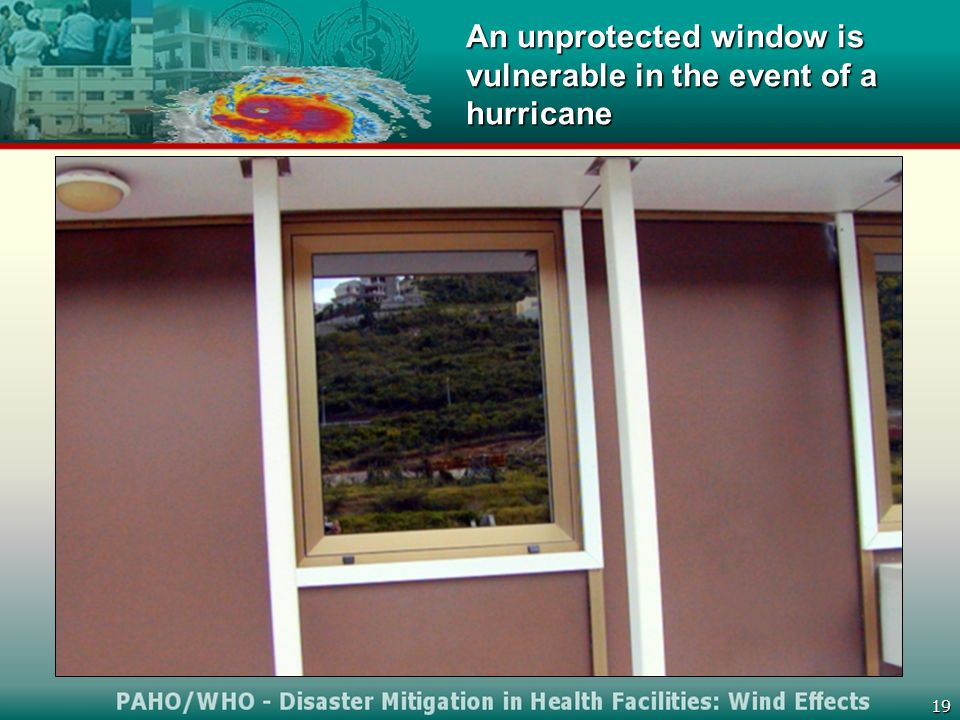 19 An unprotected window is vulnerable in the event of a hurricane