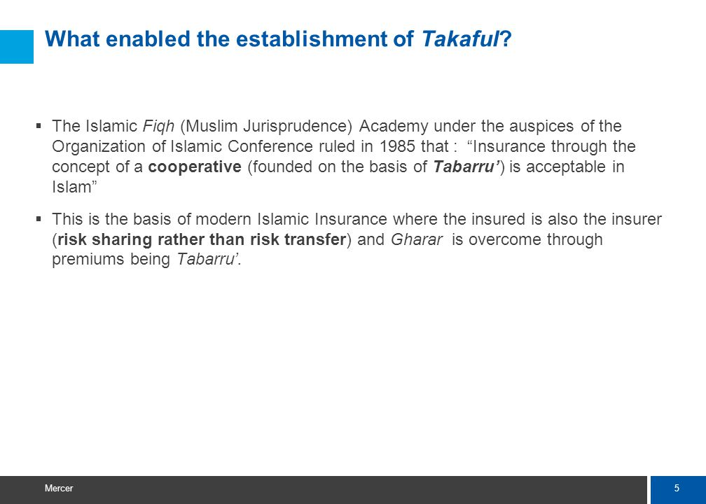 16 Mercer Basis of Operation – Islamic Contracts for Takaful The Wakala and the Mudharabah contracts are the choice contracts for Takaful in the Middle East.