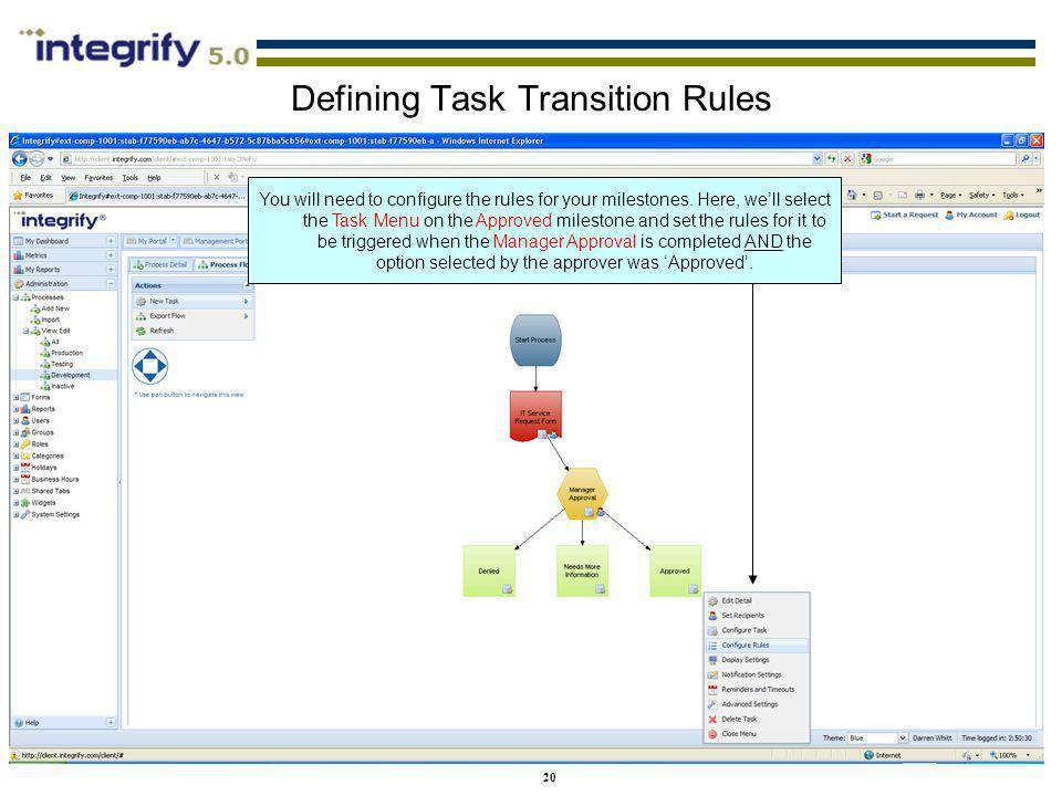 20 Defining Task Transition Rules You will need to configure the rules for your milestones. Here, well select the Task Menu on the Approved milestone