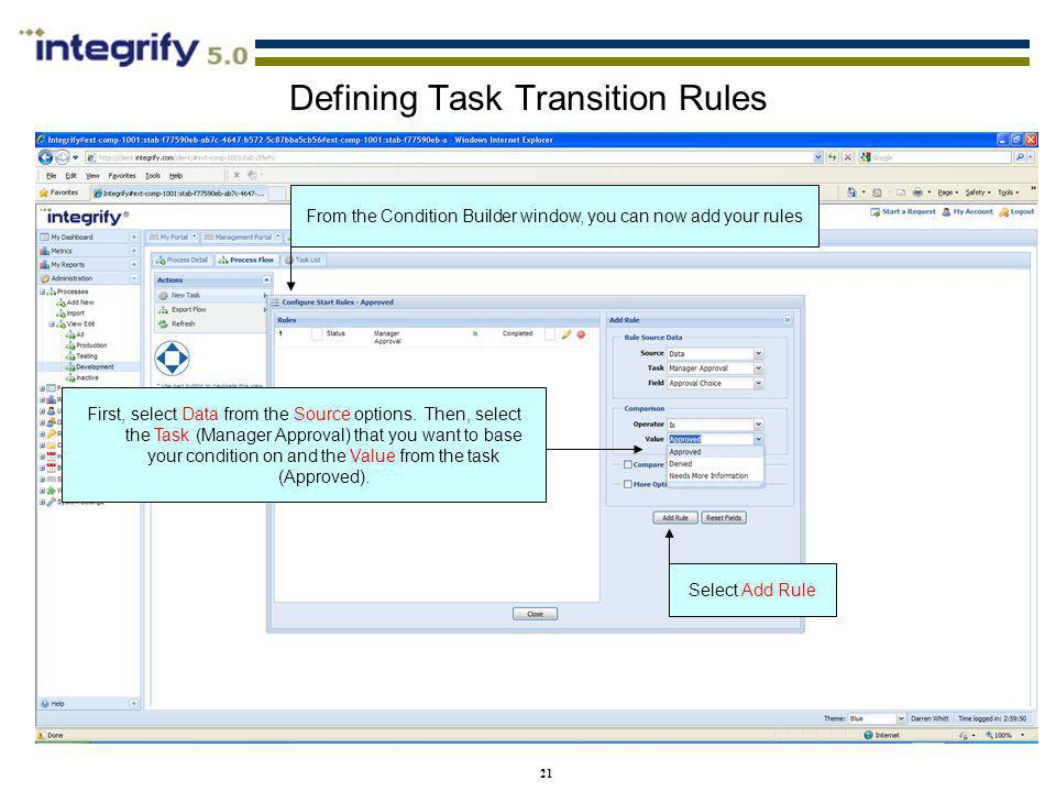 21 Defining Task Transition Rules From the Condition Builder window, you can now add your rules First, select Data from the Source options. Then, sele