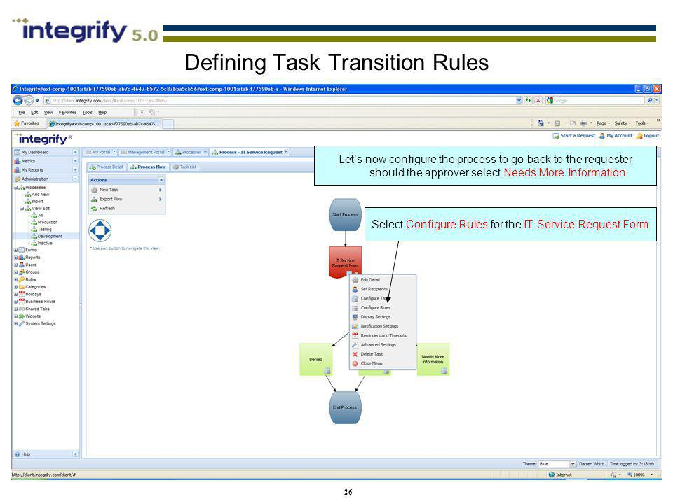 26 Defining Task Transition Rules Lets now configure the process to go back to the requester should the approver select Needs More Information Select