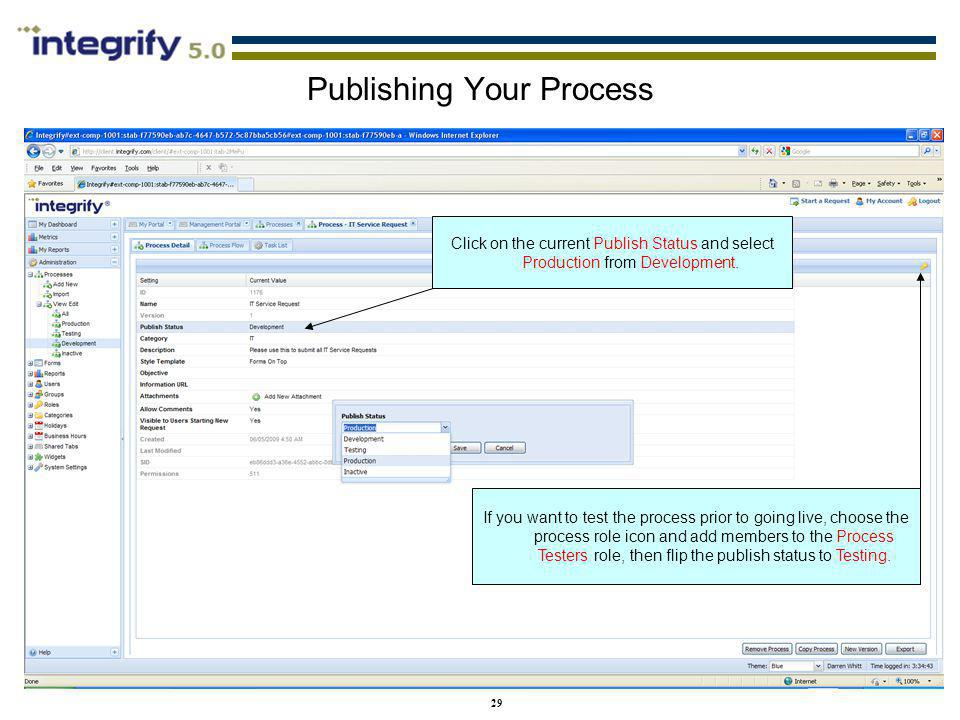 29 Publishing Your Process Click on the current Publish Status and select Production from Development. If you want to test the process prior to going