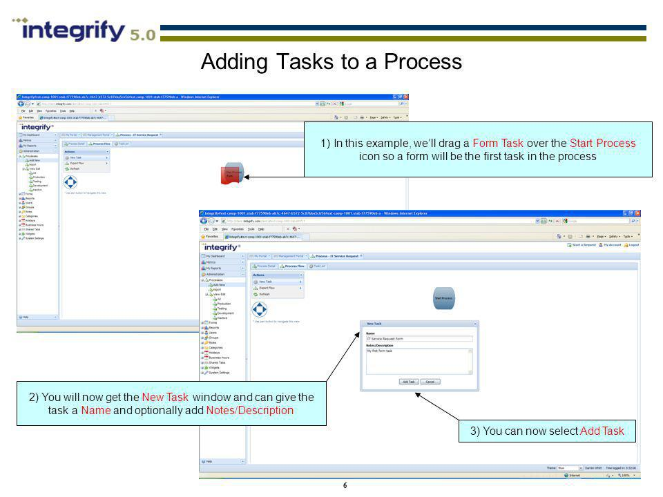 6 1) In this example, well drag a Form Task over the Start Process icon so a form will be the first task in the process Adding Tasks to a Process 2) Y