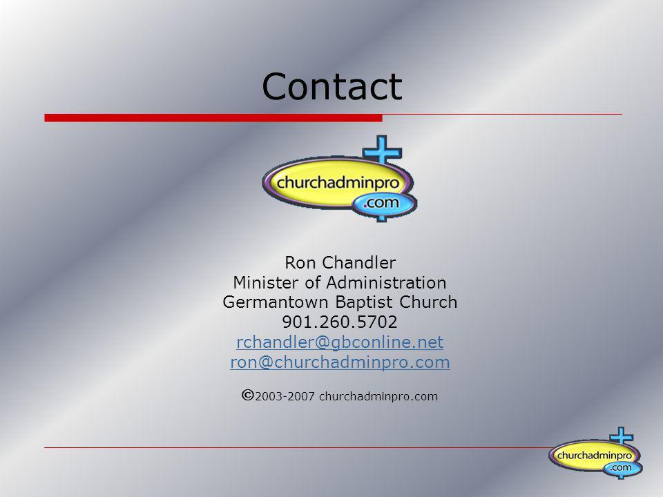Contact Ron Chandler Minister of Administration Germantown Baptist Church 901.260.5702 rchandler@gbconline.net ron@churchadminpro.com 2003-2007 church