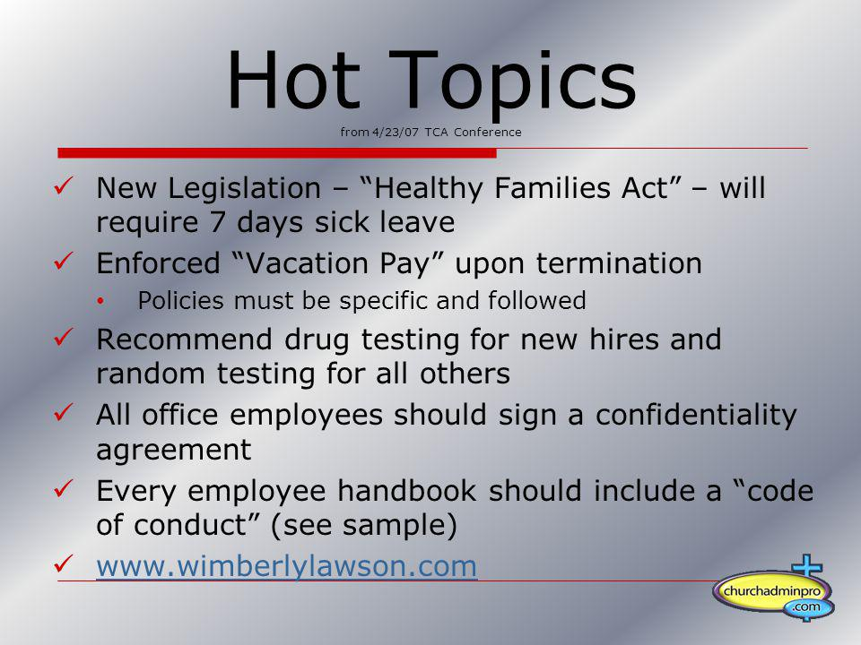 Hot Topics from 4/23/07 TCA Conference New Legislation – Healthy Families Act – will require 7 days sick leave Enforced Vacation Pay upon termination