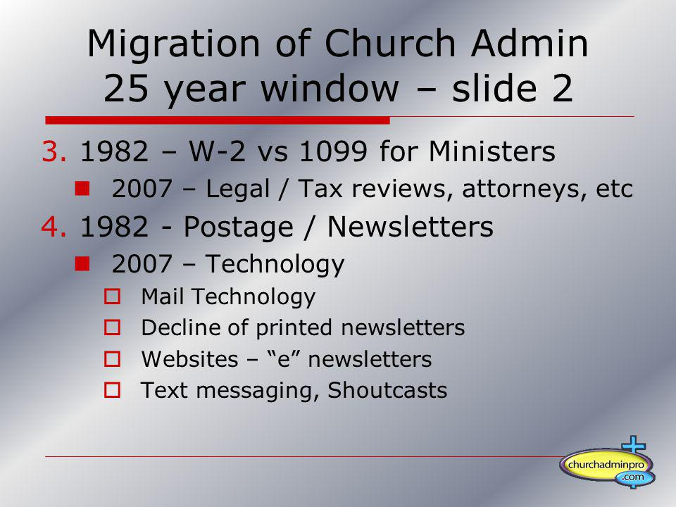 Migration of Church Admin 25 year window – slide 2 3.1982 – W-2 vs 1099 for Ministers 2007 – Legal / Tax reviews, attorneys, etc 4.1982 - Postage / Ne