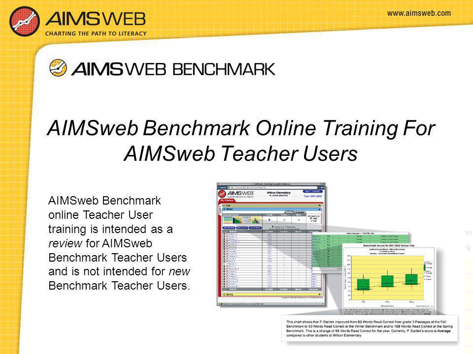AIMSweb Benchmark Online Training For AIMSweb Teacher Users AIMSweb Benchmark online Teacher User training is intended as a review for AIMSweb Benchma