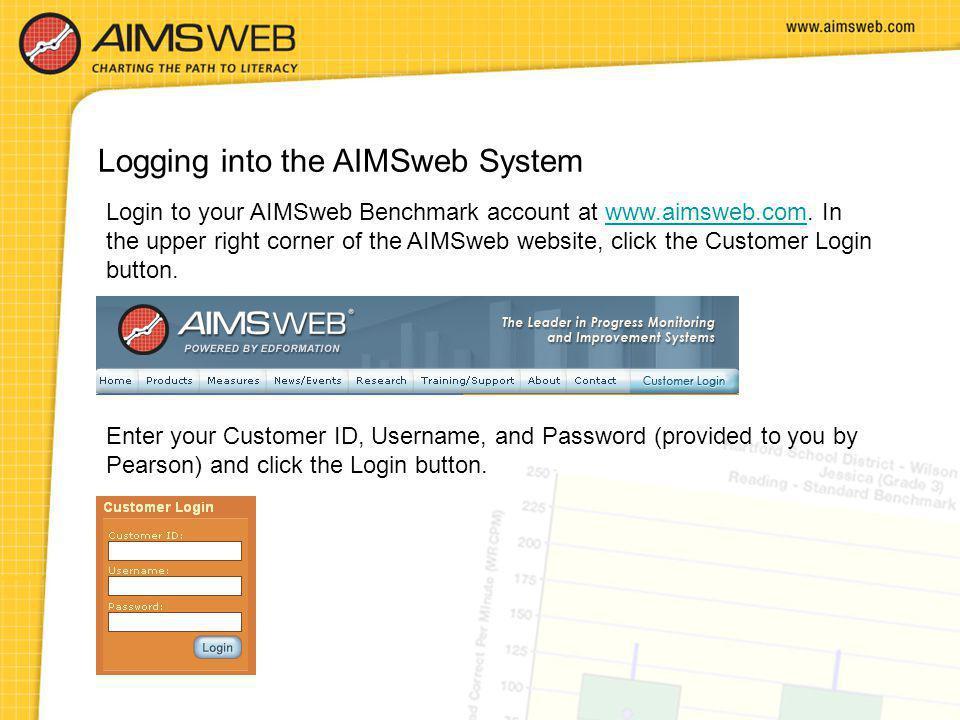 Logging into the AIMSweb System Login to your AIMSweb Benchmark account at www.aimsweb.com. In the upper right corner of the AIMSweb website, click th