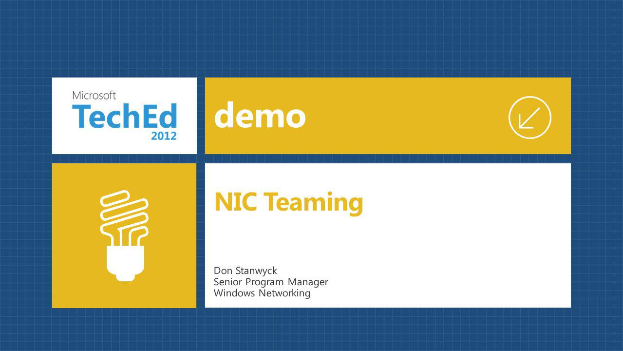 demo Don Stanwyck Senior Program Manager Windows Networking NIC Teaming