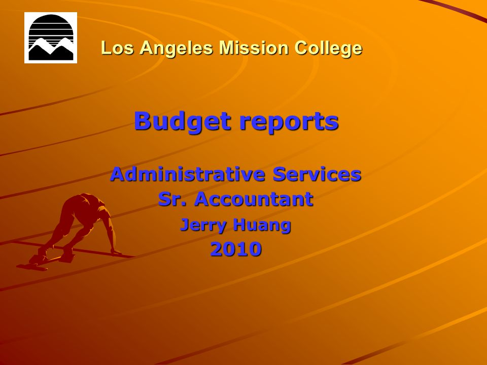 Los Angeles Mission College Budget reports Administrative Services Sr. Accountant Jerry Huang 2010