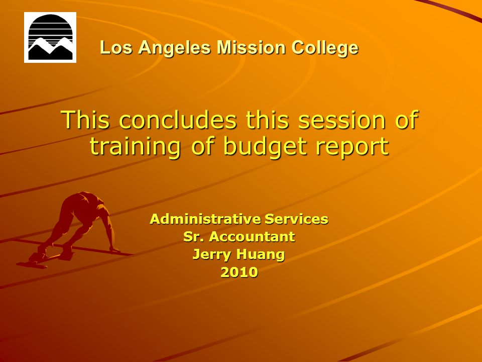 Los Angeles Mission College This concludes this session of training of budget report Administrative Services Sr.