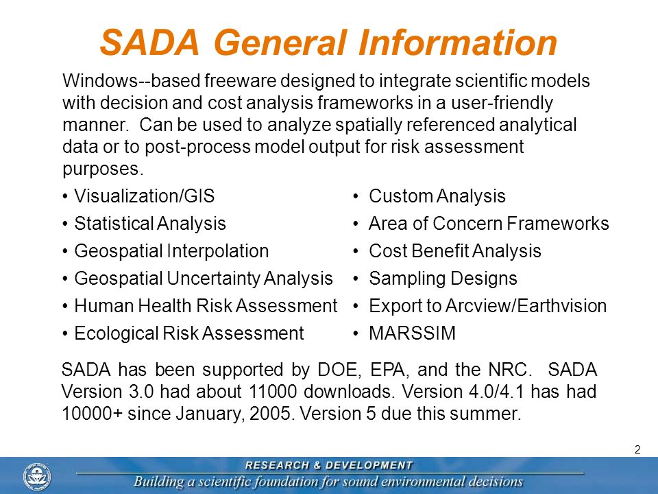 2 SADA General Information Windows--based freeware designed to integrate scientific models with decision and cost analysis frameworks in a user-friendly manner.