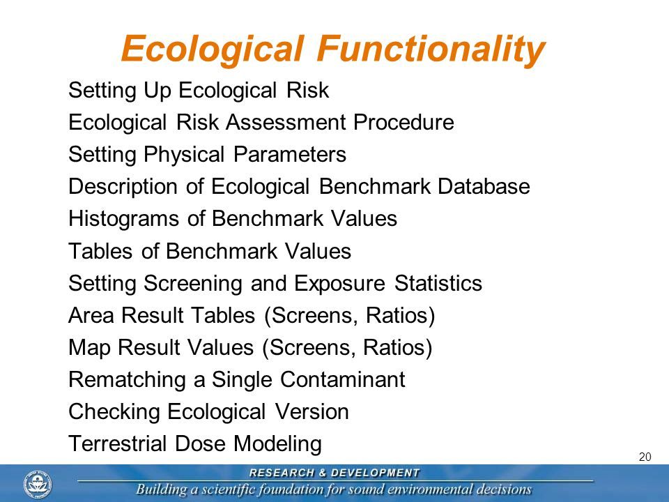 20 Ecological Functionality Setting Up Ecological Risk Ecological Risk Assessment Procedure Setting Physical Parameters Description of Ecological Benchmark Database Histograms of Benchmark Values Tables of Benchmark Values Setting Screening and Exposure Statistics Area Result Tables (Screens, Ratios) Map Result Values (Screens, Ratios) Rematching a Single Contaminant Checking Ecological Version Terrestrial Dose Modeling
