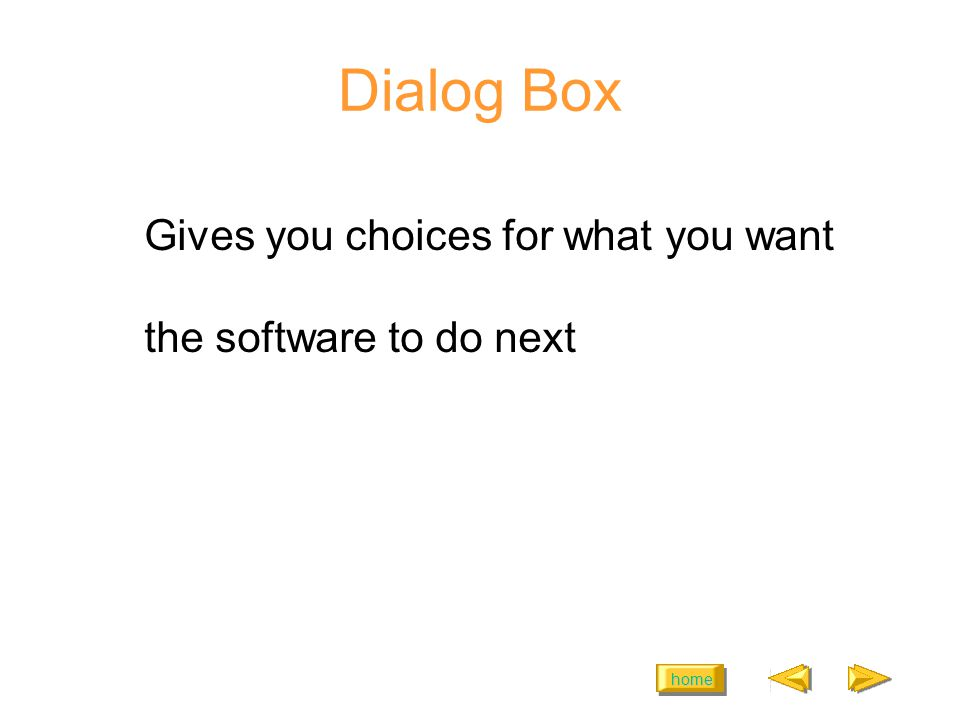 home Dialog Box Gives you choices for what you want the software to do next