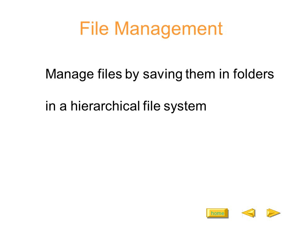 home File Management Manage files by saving them in folders in a hierarchical file system