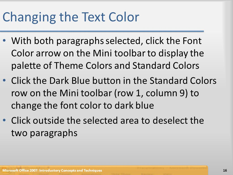 Changing the Text Color With both paragraphs selected, click the Font Color arrow on the Mini toolbar to display the palette of Theme Colors and Stand