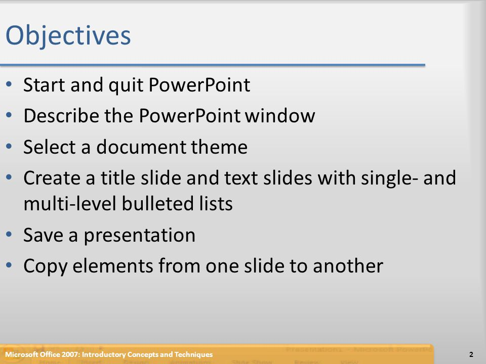 Objectives Start and quit PowerPoint Describe the PowerPoint window Select a document theme Create a title slide and text slides with single- and mult