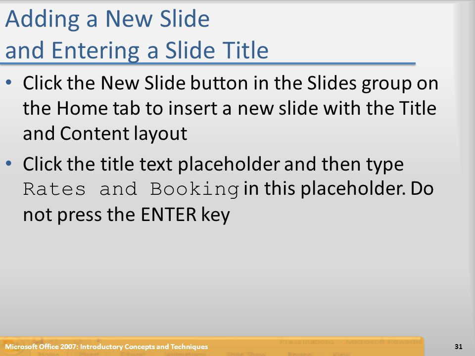 Adding a New Slide and Entering a Slide Title Click the New Slide button in the Slides group on the Home tab to insert a new slide with the Title and