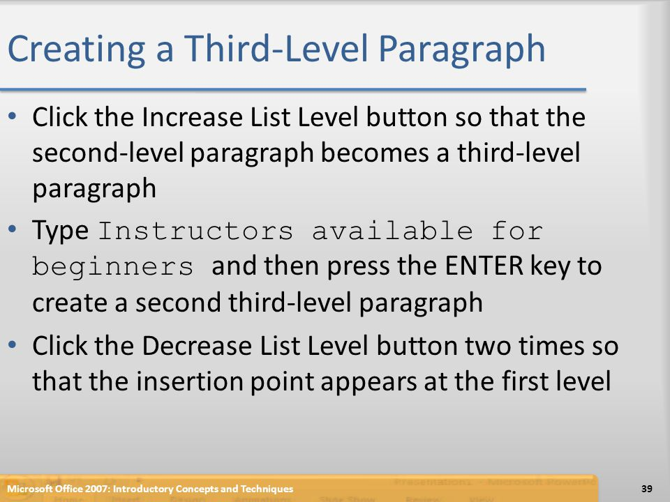 Creating a Third-Level Paragraph Click the Increase List Level button so that the second-level paragraph becomes a third-level paragraph Type Instruct