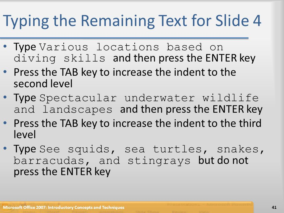Typing the Remaining Text for Slide 4 Type Various locations based on diving skills and then press the ENTER key Press the TAB key to increase the ind