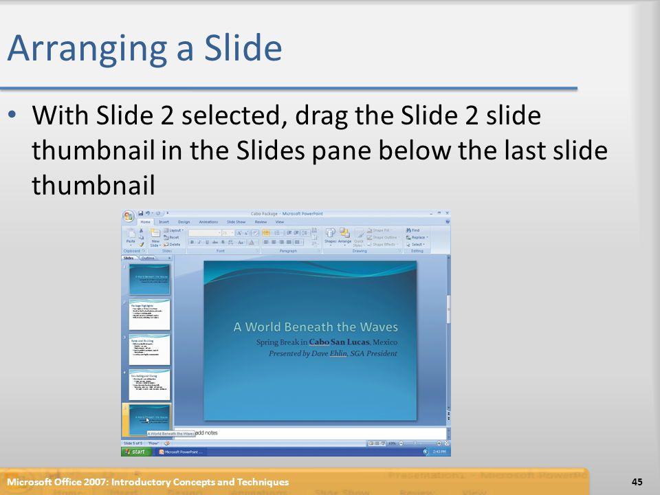 Arranging a Slide With Slide 2 selected, drag the Slide 2 slide thumbnail in the Slides pane below the last slide thumbnail Microsoft Office 2007: Int