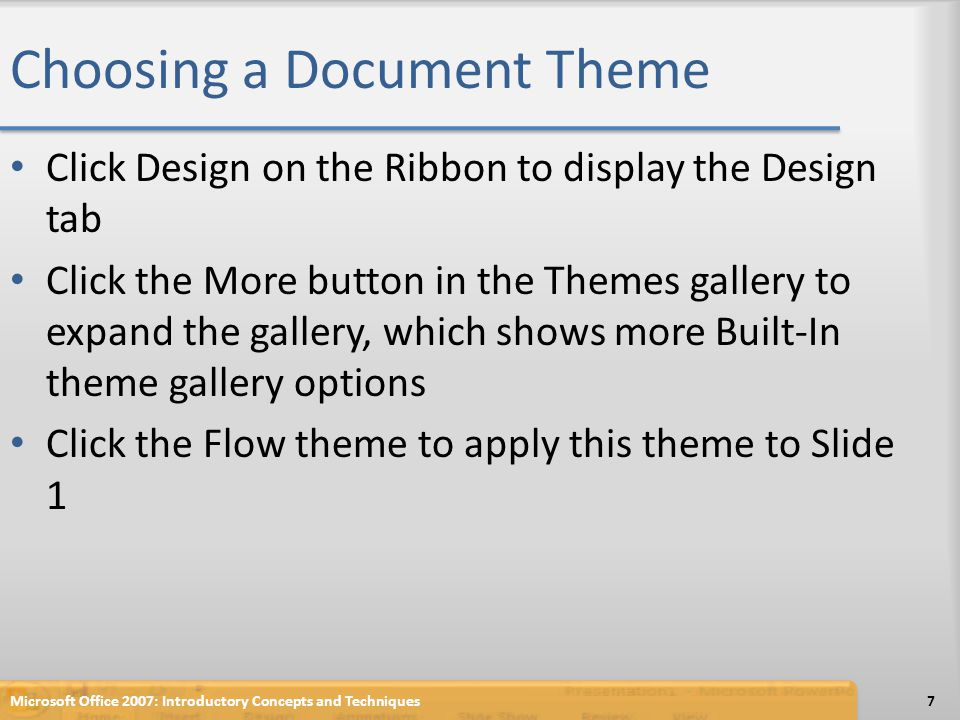 Choosing a Document Theme Click Design on the Ribbon to display the Design tab Click the More button in the Themes gallery to expand the gallery, whic