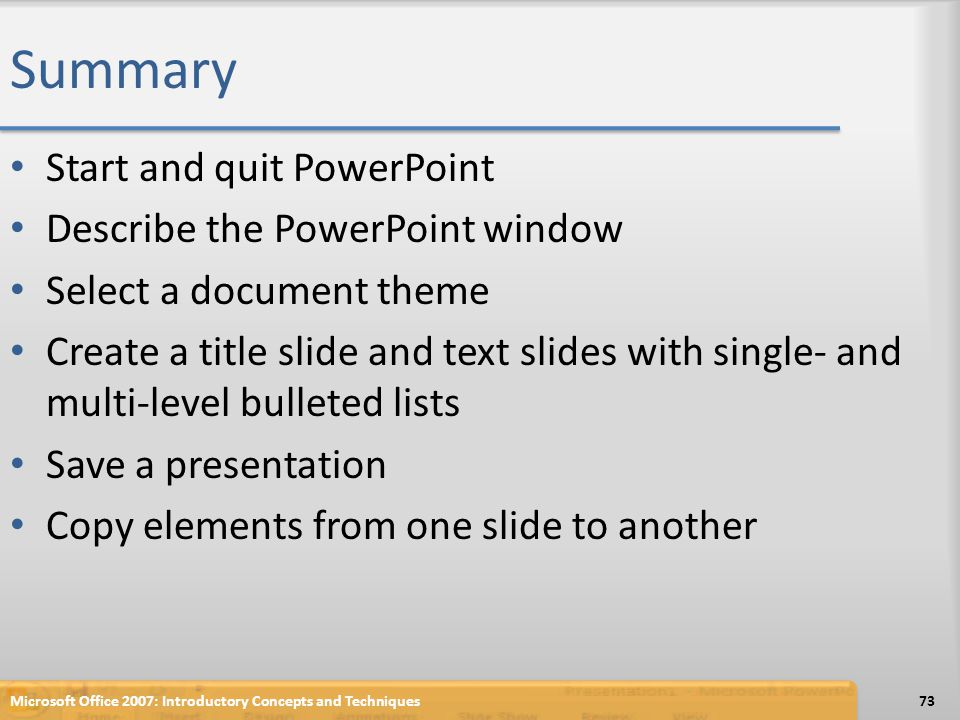 Summary Start and quit PowerPoint Describe the PowerPoint window Select a document theme Create a title slide and text slides with single- and multi-l