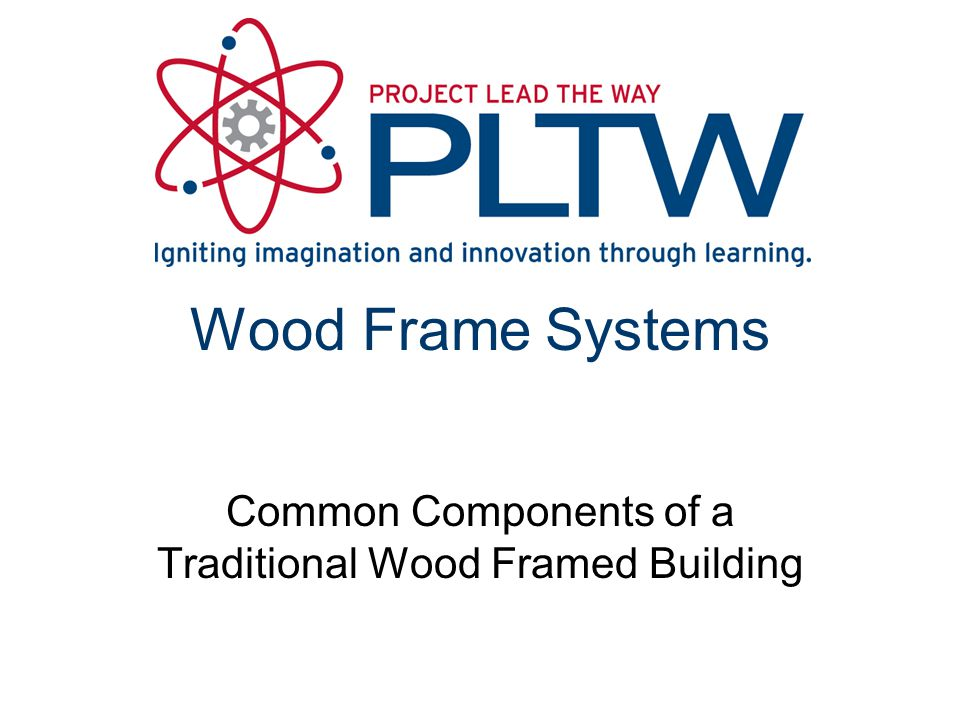Wood Frame Systems Common Components of a Traditional Wood Framed Building
