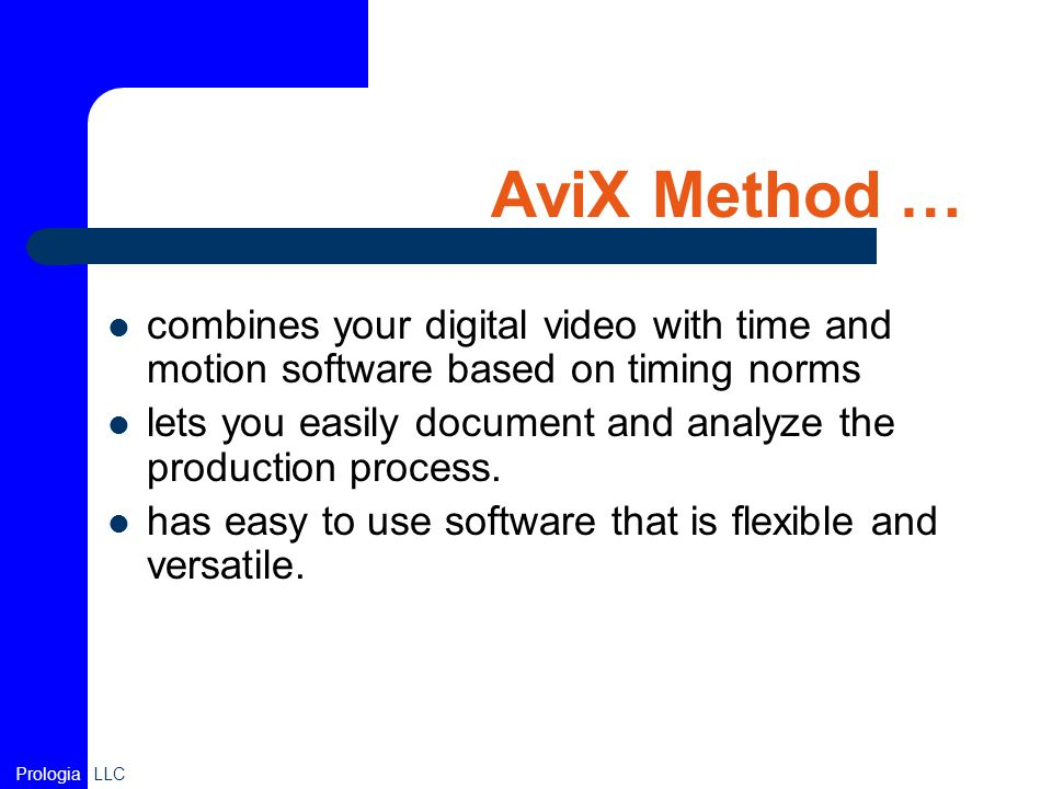 AviX Method … combines your digital video with time and motion software based on timing norms lets you easily document and analyze the production proc