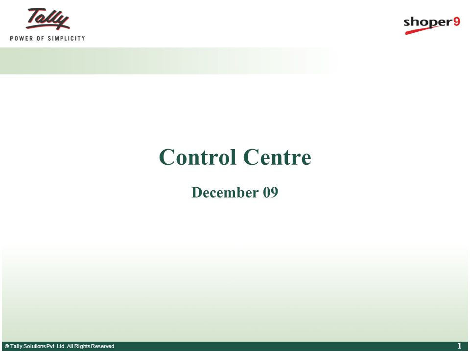 © Tally Solutions Pvt. Ltd. All Rights Reserved 1 Control Centre December 09