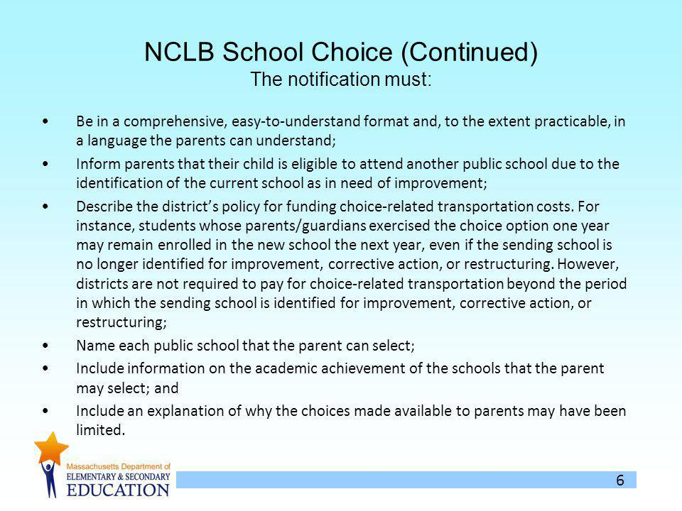 6 NCLB School Choice (Continued) The notification must: Be in a comprehensive, easy-to-understand format and, to the extent practicable, in a language