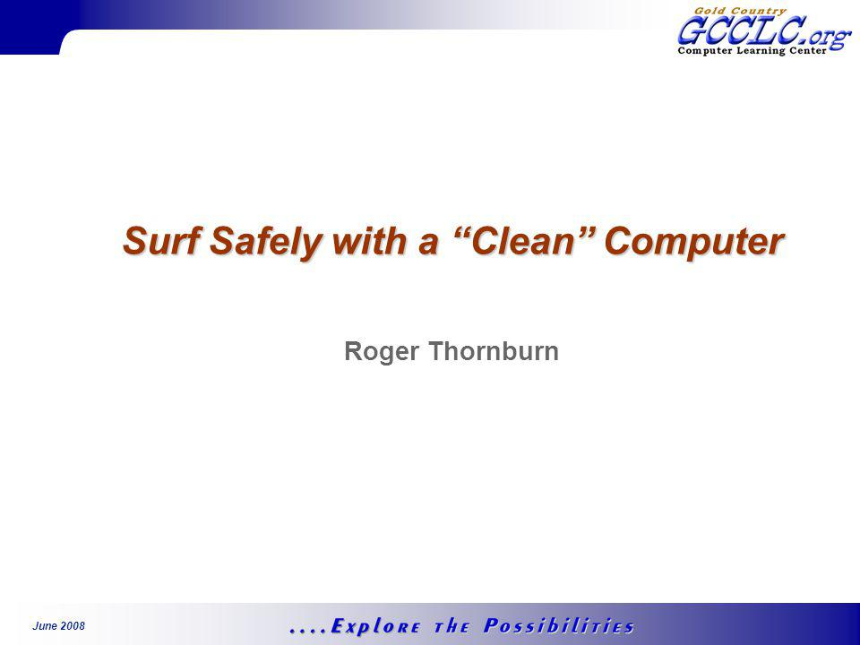 June 2008 Surf Safely with a Clean Computer Roger Thornburn