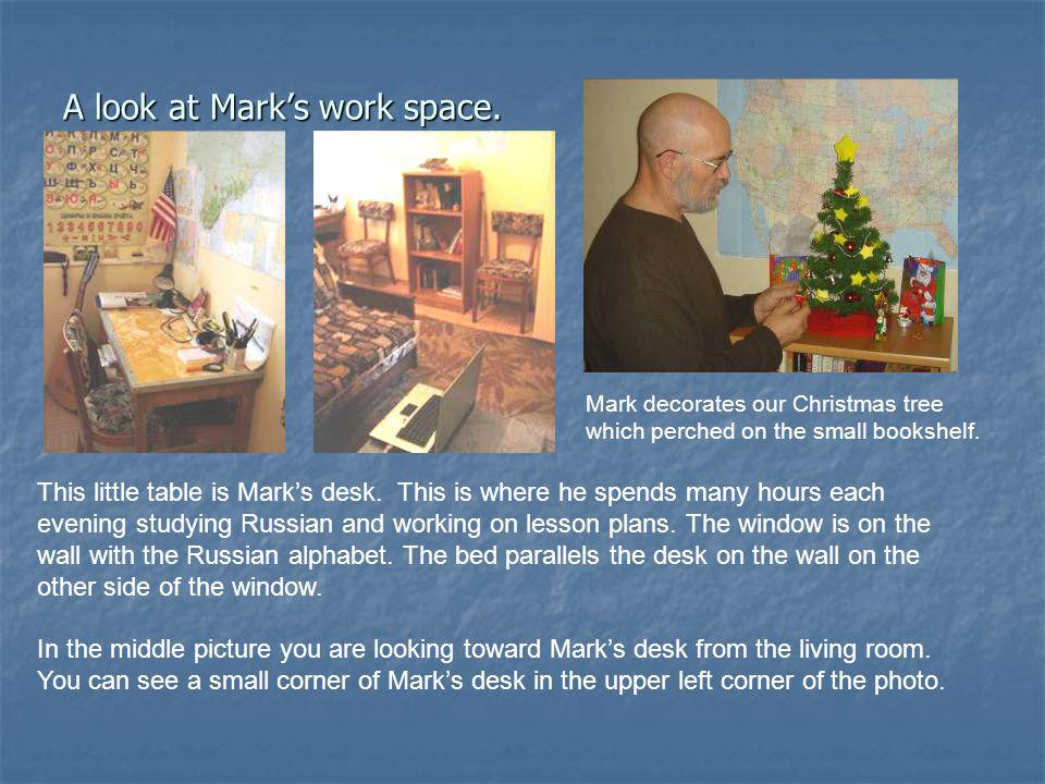A look at Marks work space. This little table is Marks desk.