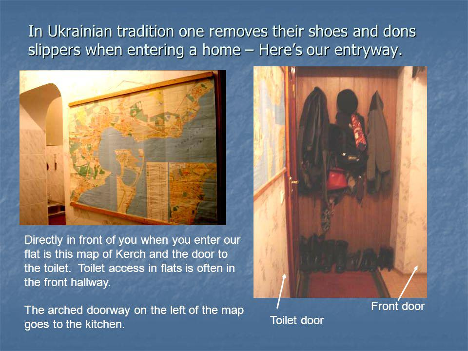 In Ukrainian tradition one removes their shoes and dons slippers when entering a home – Heres our entryway.