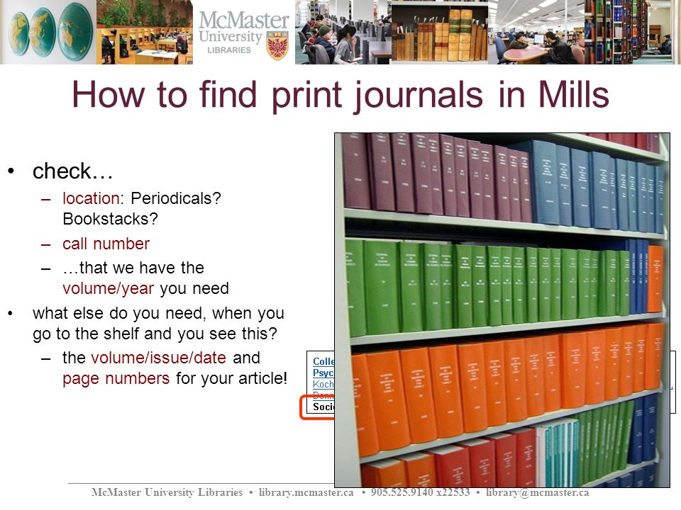 ________________________________________________________________________________________________ McMaster University Libraries library.mcmaster.ca 905.525.9140 x22533 library@mcmaster.ca How to find print journals in Mills check… –location: Periodicals.