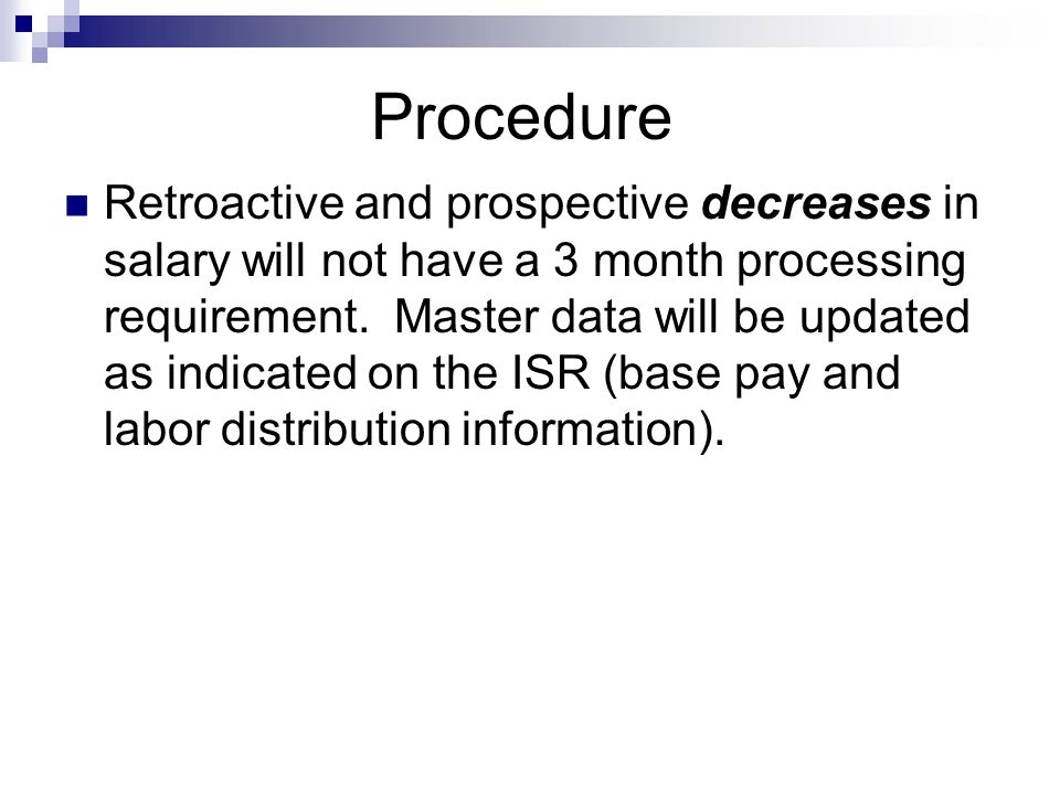 Procedure Retroactive and prospective decreases in salary will not have a 3 month processing requirement.