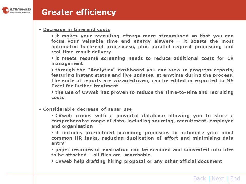 Greater efficiency Decrease in time and costs it makes your recruiting efforgs more streamlined so that you can focus your valuable time and energy el