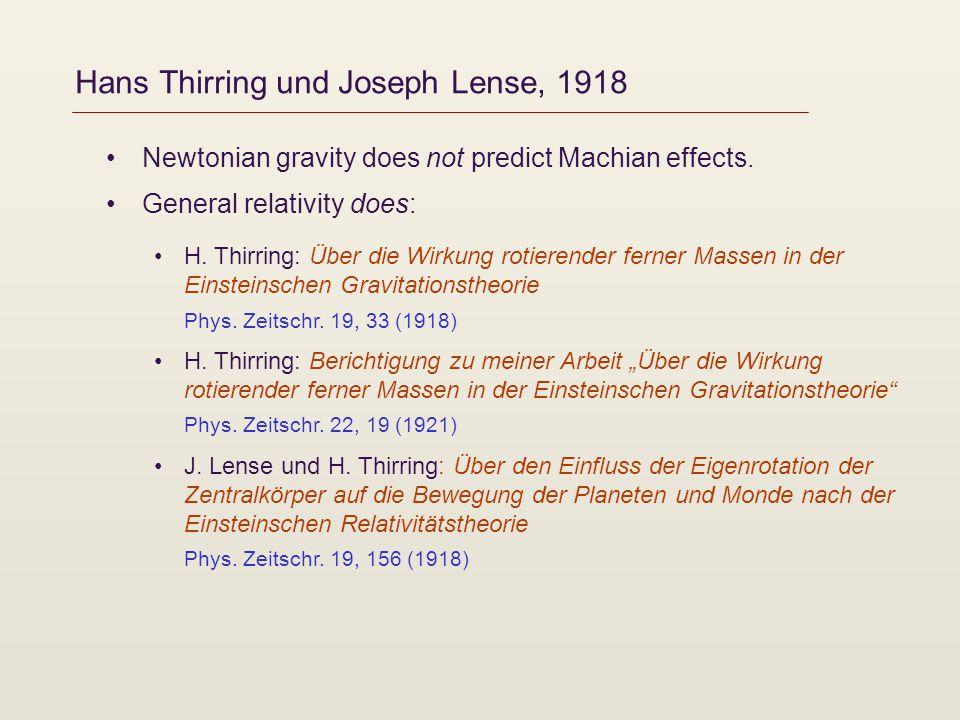 Hans Thirring und Joseph Lense, 1918 Newtonian gravity does not predict Machian effects. General relativity does: H. Thirring: Über die Wirkung rotier