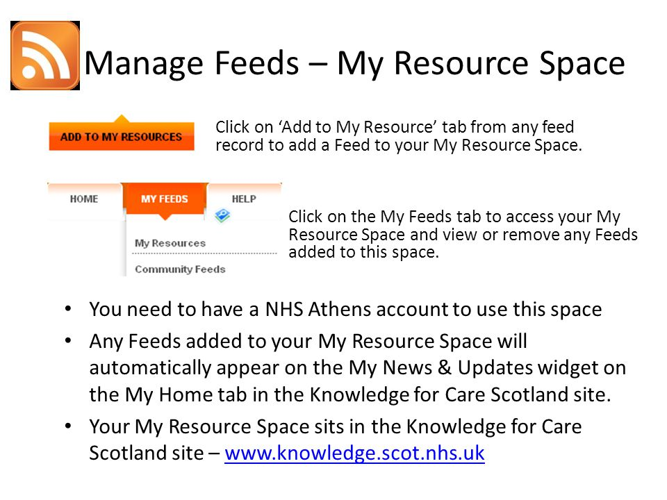 Manage Feeds – My Resource Space Click on the My Feeds tab to access your My Resource Space and view or remove any Feeds added to this space.