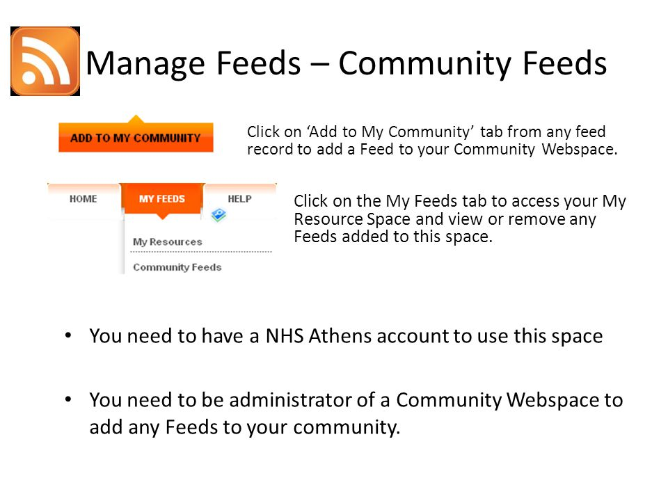Manage Feeds – Community Feeds Click on Add to My Community tab from any feed record to add a Feed to your Community Webspace.