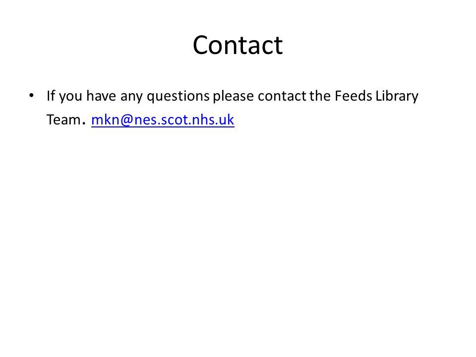 Contact If you have any questions please contact the Feeds Library Team.