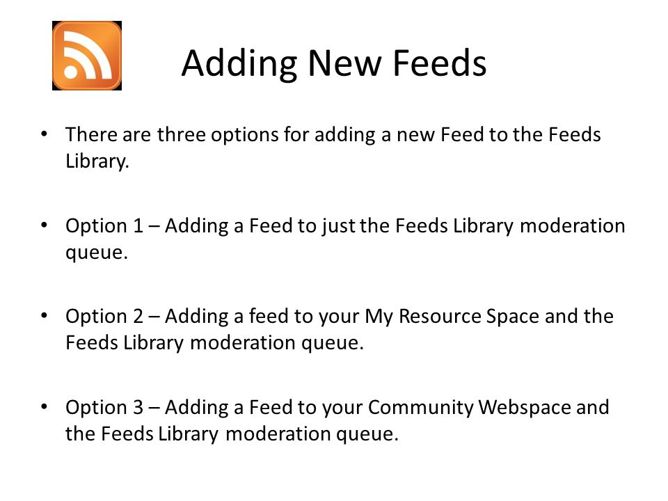 Adding New Feeds There are three options for adding a new Feed to the Feeds Library.